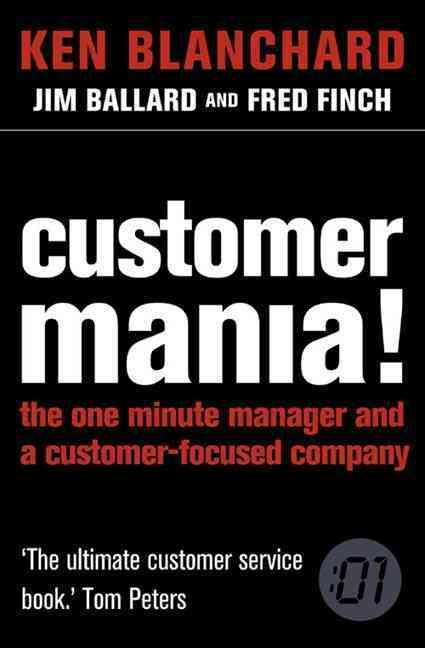 Customer Mania ! ; The One Minute Manager and a Customer-Focused Company