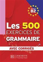 Les 500 exercices de grammaire avec corrigés ; niveau b2