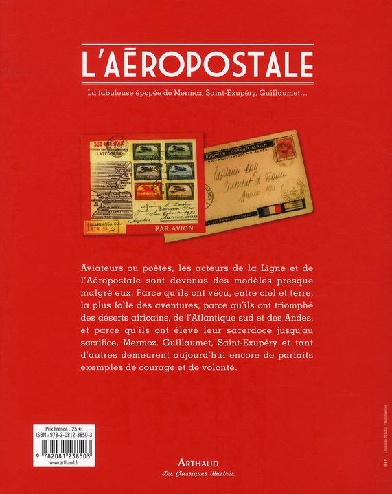 L'Aéropostale ; la fabuleuse épopée de Mermoz, Saint-Exupéry, Guillaumet...
