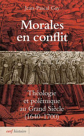 Morales en conflit ; théologie et polémique au grand siècle (1640 - 1700)