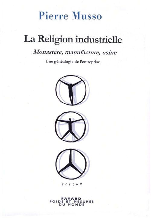 La religion industrielle ; monastère, manufacture, usine ; une généalogie de l'entreprise