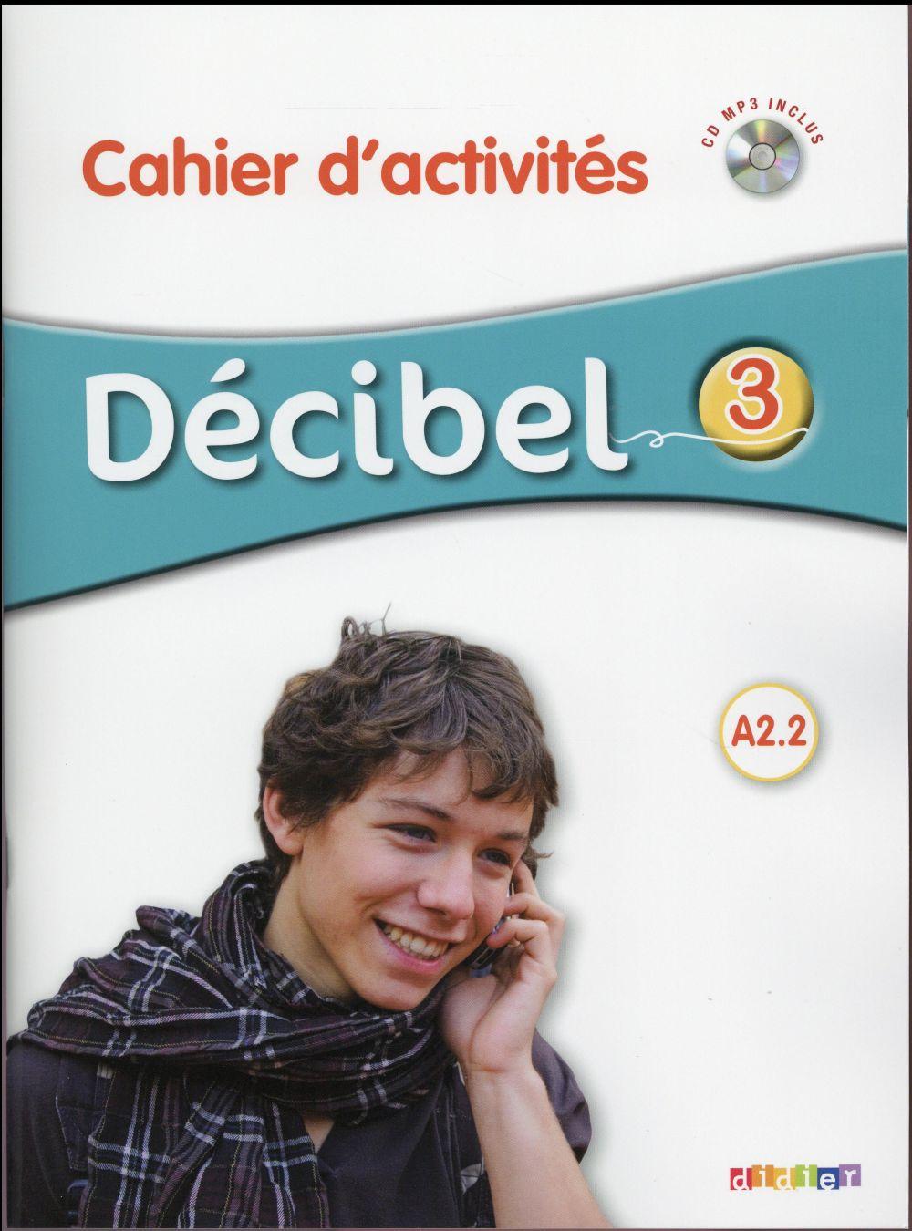 Decibel 3 ; Niveau A2.2 ; Cahier D'Activites