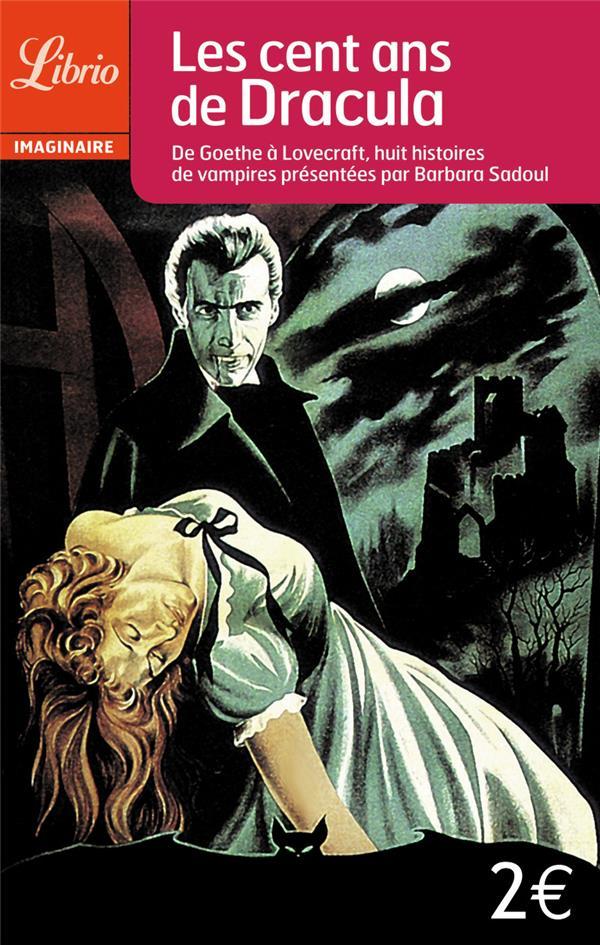 les cent ans de Dracula ; de Goethe à Lovecraft, huit histoires de vampires