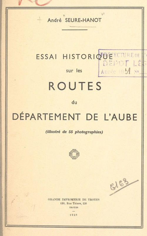 Essai historique sur les routes du département de l'Aube  - Andre Seure-Hanot
