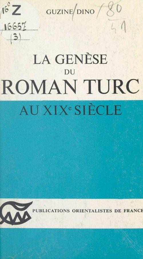 La genèse du roman Turc au XIXe siècle  - Guzine Dino