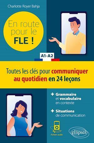 FLE (francais langue étrangere) ; en route pour le FLE ! toutes les clés pour communiquer au quotidien