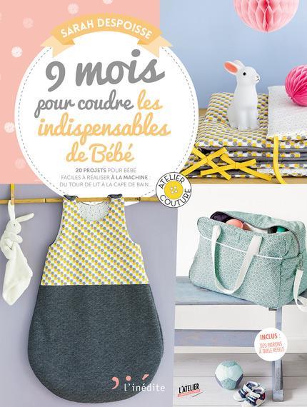 9 mois pour coudre les indispensables de bébé ; 20 projets pour bébé faciles à réaliser à la machine du tour de lit à la cape de bain