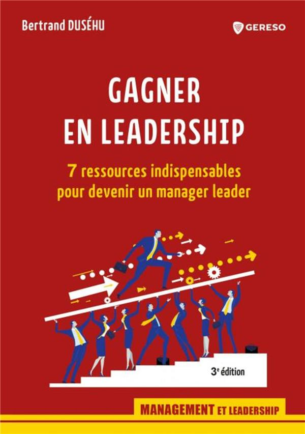 Gagner En Leadership ; 7 Ressources Indispensables Pour Devenir Un Manager Leader (3e Edition)