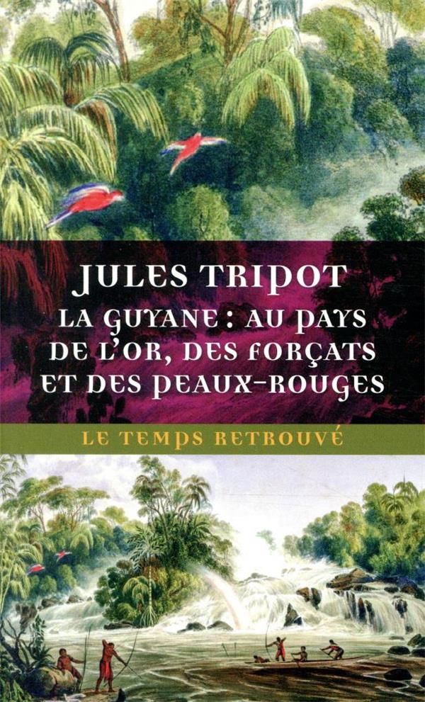 La Guyane : au pays de l'or, des forçats et des Peaux-Rouges
