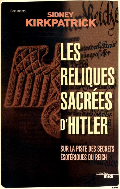 Les reliques sacrées d'Hitler ; sur la piste des secrets ésotériques du Reich