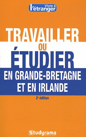 Travailler Ou Etudier En Grande-Bretagne (2e Edition)