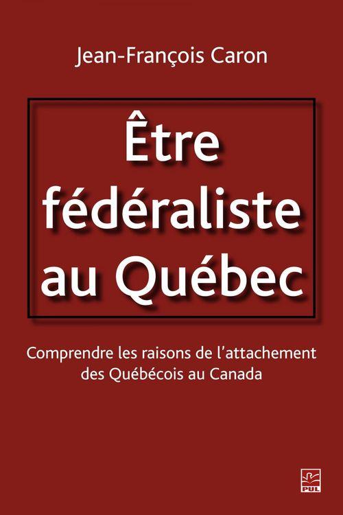 Etre federaliste au quebec. comprendre les raisons de