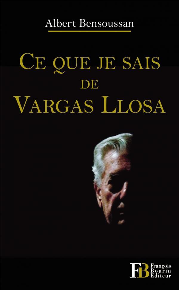 Ce que je sais de Vargas Llosa