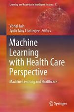 Machine Learning with Health Care Perspective  - Jyotir Moy Chatterjee - Vishal Jain