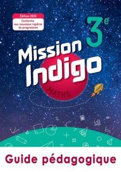 Mission indigo ; maths ; 3e ; guide pédagogique