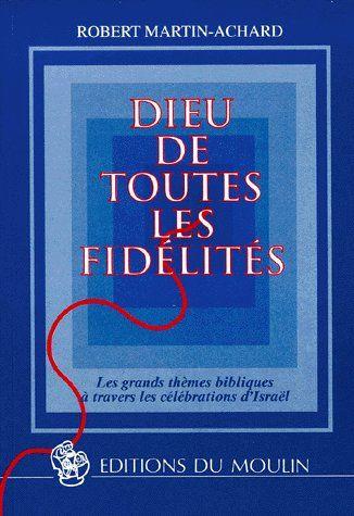 Dieu de toutes les fidélités ; les grands thèmes bibliques à travers les célébrations d'Israël