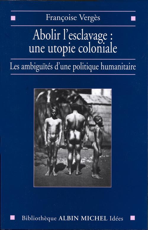 Abolir l'esclavage : une utopie coloniale