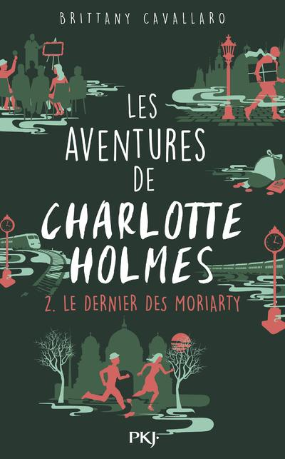 CAVALLARO, BRITTANY - LES AVENTURES DE CHARLOTTE HOLMES T.2  -  LE DERNIER DES MORIARTY