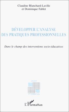 Développer l'analyse des pratiques professionnelles ; dans le champ des interventions socio-éducatives