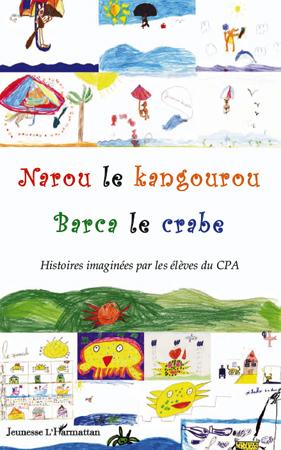 Narou le kangourou ; Barca le crabe ; histoires imaginées par les élèves du CPA