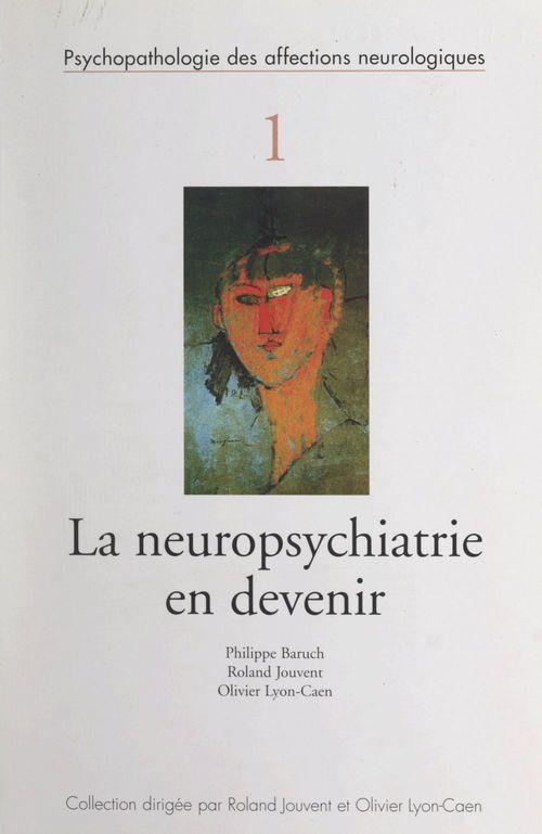 Vente EBooks : La neuropsychiatrie en devenir  - Roland JOUVENT  - Olivier LYON-CAEN  - Philippe Baruch