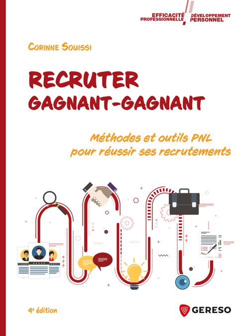 Recruter gagnant-gagnant ; méthodes et outils PNL pour réussir ses recrutements (4e édition)