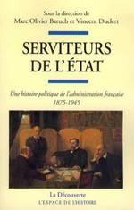 Vente EBooks : Serviteurs de l'Etat ; une histoire politique de l'administration française, 1875-1945  - Vincent Duclert