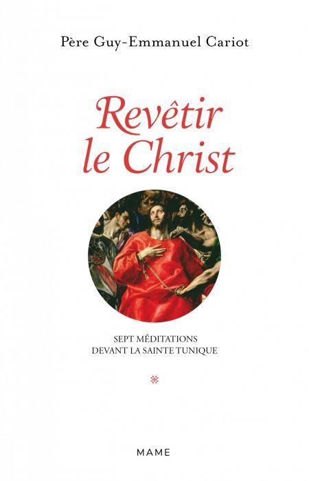 Revêtir le Christ ; sept méditations devant la Sainte Tunique