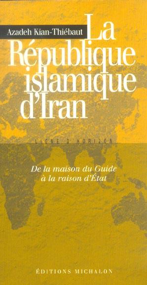 la république islamique d'Iran ; de la maison du guide à la raison d'Etat