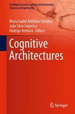 Cognitive Architectures  - Maria Isabel Aldinhas Ferreira - Rodrigo Ventura - João Silva Sequeira