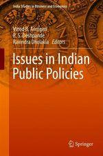 Issues in Indian Public Policies  - Vinod B. Annigeri - R.S. Deshpande - Ravindra Dholakia