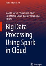 Big Data Processing Using Spark in Cloud  - Valentina E. Balas - Mamta Mittal - Lalit Mohan Goyal - Raghvendra Kumar