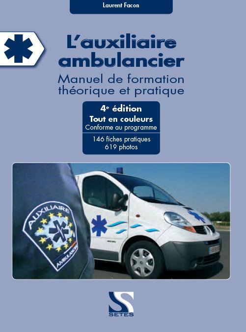 L'auxiliaire ambulancier ; manuel de formation théorique et pratique (4ème édition)
