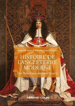 Histoire de l'Angleterre moderne ; des Tudors aux derniers Stuarts (2e édition)