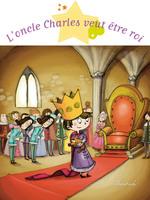 Vente EBooks : L'oncle Charles veut être roi  - Ghislaine Biondi