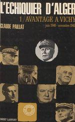 L'échiquier d'Alger (1). Avantage à Vichy, juin 1940-novembre 1942  - Claude Paillat