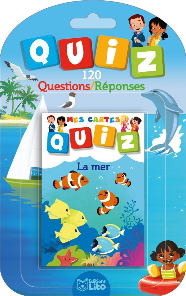 Mes cartes quiz ; la mer ; 120 questions réponses