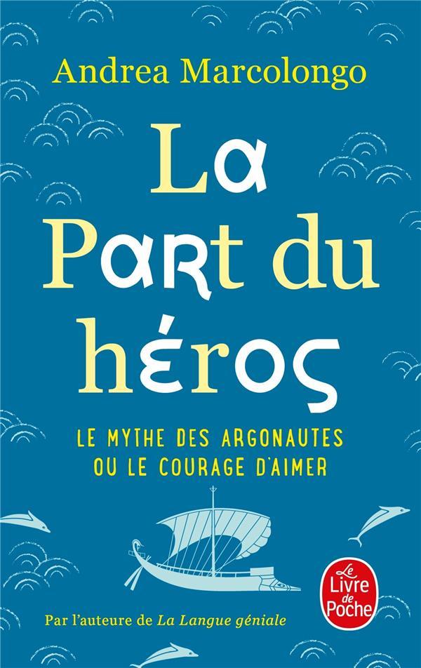 LA PART DU HEROS  -  LE MYTHE DES ARGONAUTES ET LE COURAGE D'AIMER