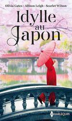 Idylle au Japon  - Scarlet Wilson - Allison Leigh - Olivia Gates
