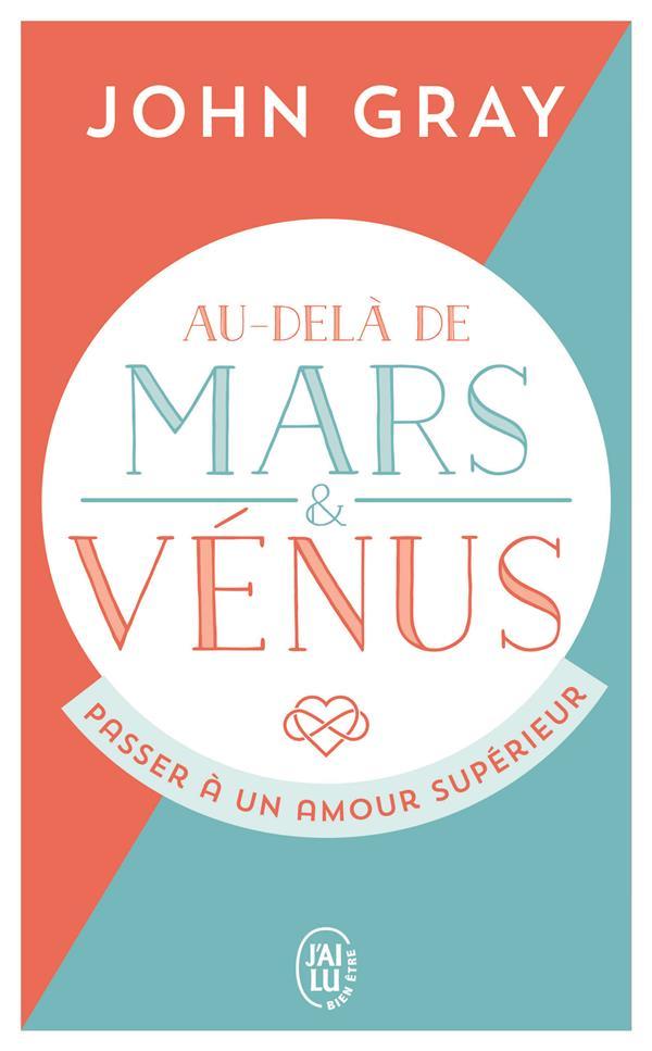 AU-DELA DE MARS ET VENUS  -  PASSER A UN AMOUR SUPERIEUR