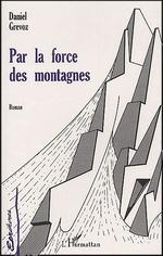 Vente Livre Numérique : PAR LA FORCE DES MONTAGNES  - Grévoz Daniel