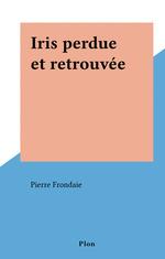 Iris perdue et retrouvée  - Pierre Frondaie