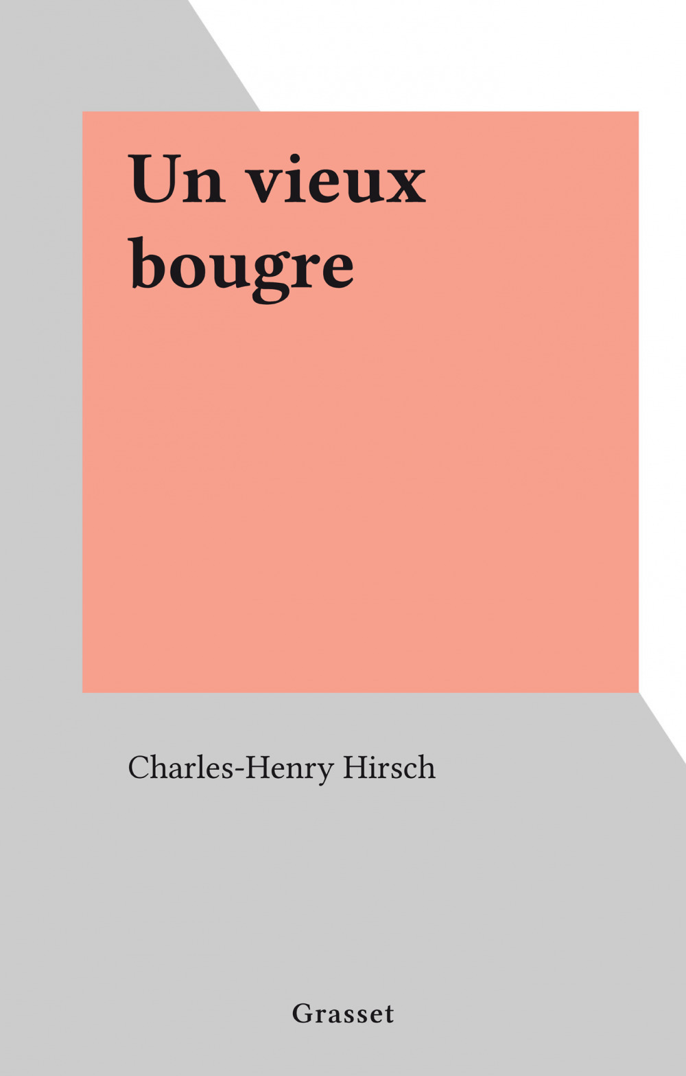 Un vieux bougre  - Charles-Henry Hirsch