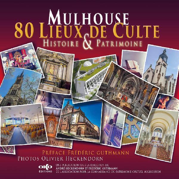 Mulhouse 80 lieux de culte : histoire et patrimoine