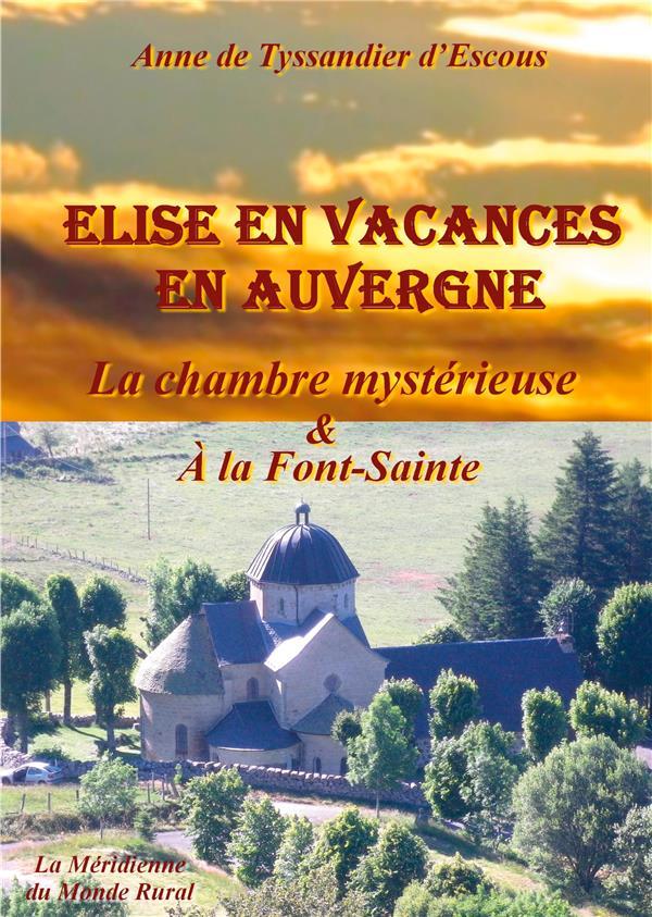 Elise en vacances en Auvergne : la chambre mystérieuse ; & à la Font-Sainte
