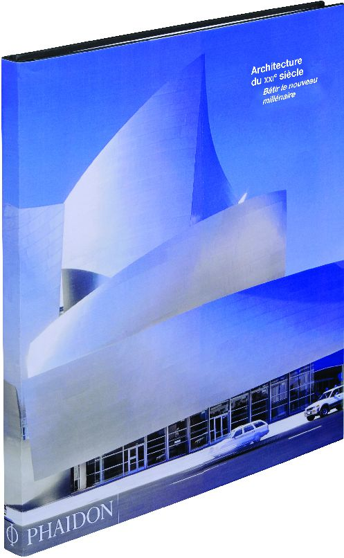 Batir Le Nouveau Millenaire ; L'Architecture A L'Aube Du Xxie Siecle