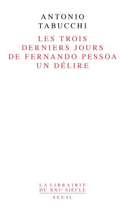 Les trois derniers jours de Fernando Pessoa ; un délire