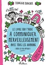 Vente Livre Numérique : Le livre qui t'aide à communiquer merveilleusement avec tous les humains (même les plus affreux)  - Françoize Boucher