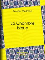 Vente Livre Numérique : La Chambre bleue  - Prosper Mérimée