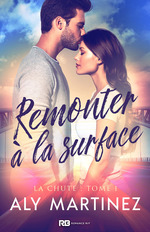 Vente EBooks : La chute - t01 - remonter a la surface  - Annabelle Blangier - Aly Martinez